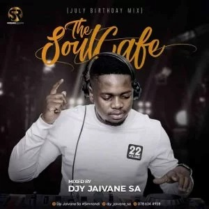 DJ Jaivane – TheSoulCafe Vol. 22 (July Birthday Mix)