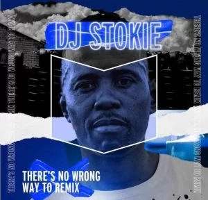 DJ Stokie & Loxion Keys – There's No Wrong Way To Remix