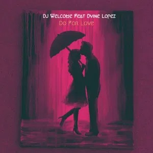 Dj Welcome – Do For Love (feat. Dvine Lopez)