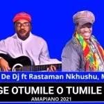 Elijah De Dj – Ge Otumile O Tumile ft Rastaman Nkhushu, Milady