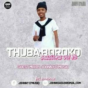 Johnny D'MusiQ – Thuba Boroko Sessions Vol. 15 (Guest Mix)