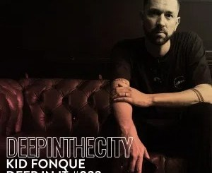 Kid Fonque – Deep In It 022 (Deep In The City)