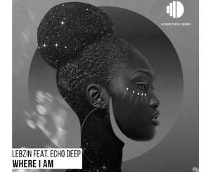 Lebzin – Where I Am (feat. Echo Deep)