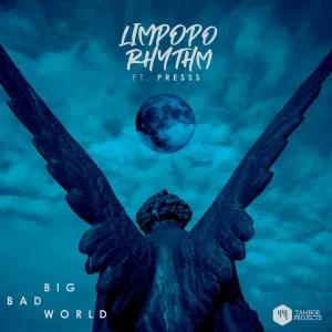 Limpopo Rhythm – Big Bad World (feat. Presss)