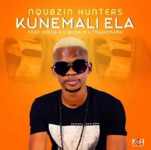 Nqubzin Hunters – Kunemali Ela Ft. Sdida, Cbuda M & Trademark