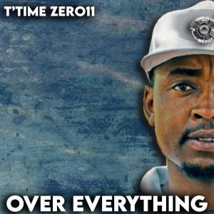 T'time Zer011 – Over Everything