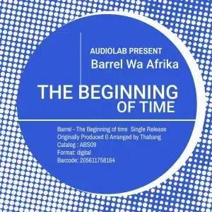 Barrel Wa Afrika – The Beginning Of Time (Original Mix)