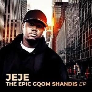 Dj Jeje – The Epic Gqom Shandis