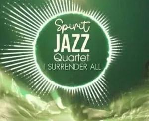 Spirit Of Praise – Spirit Jazz Quartet (I Surrender All)