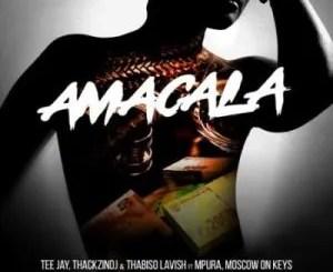 Tee Jay, ThackzinDJ & Thabiso Lavish – AmaCala ft Mpura, Moscow On Keys, Dlala Thukzin, Nkosazana_Daughter & Rascoe Kaos