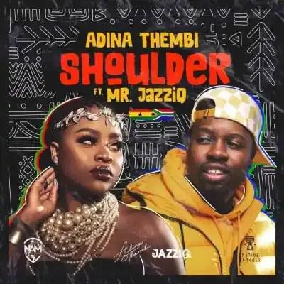 Adina Thembi & Mr JazziQ – Shoulder