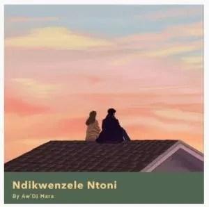 Aw'DJ Mara – Ndikwenzele Ntoni (Original Mix)