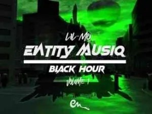 Entity MusiQ & Lil'Mo – Black Hour Vol. 1