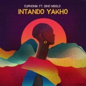 Euphonik – Intando Yakho ft. Sino Msolo