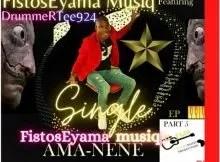 FistosEyama MusiQ – Ama-nene ft. DrummeRTee924