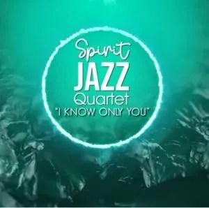 Spirit Jazz Quartet (I Know Only You)