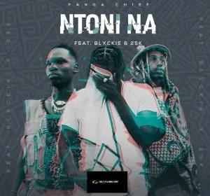 Yanga Chief – Ntoni Na ft Blxckie & 25K