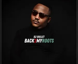 DJ Bullet – Back 2 My Roots