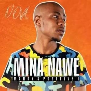 DJ Nova SA – Mina Nawe ft. Mandy & Positive J