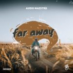Audio Maestro – Far Away EP