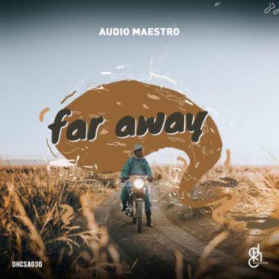 DOWNLOAD Audio Maestro Far Away EP ZIP