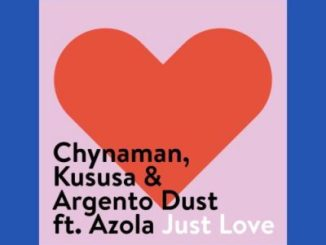 DOWNLOAD Chynaman, Kususa, Argento Dust Just Love Ft. Azola Mp3
