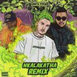 Costa Titch – Nkalakatha Remix (feat. AKA & Riky Rick)