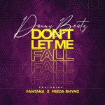 Danny Beatz – Don't Let Me Fall ft. Fantana & Freda Rhymz