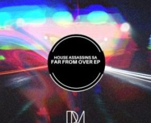House Assassins SA Far From Over EP Zip Download