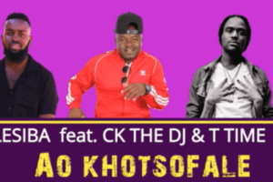 Lesiba Ao khotsofale Ft. CK the DJ and T Time Mp3 Download