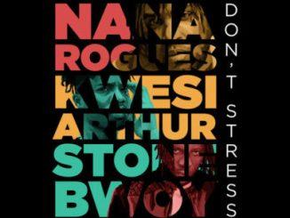Nana Rogues Don't Stress ft. Stonebwoy & Kwesi Arthur Mp3 Download