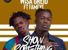 Wisa Greid Show Something ft. Fameye Mp3 Download