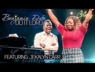 Benjamin Dube ft. Jekalyn Carr Do It Lord Mp3 Download
