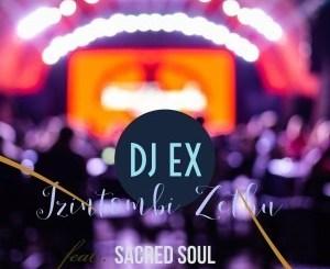 DOWNLOAD DJ EX Izintombi Zethu Ft. Sacred Soul Mp3
