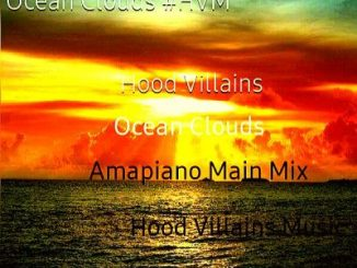 Hood Villains Ocean Clouds Amapiano Mix Download