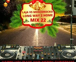 Laja Vs MoscoRocko Long Way To Home Mix 22 Mp3 Download