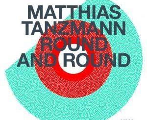 Matthias Tanzmann Round And Round EP DownloadMatthias Tanzmann Round And Round EP Download