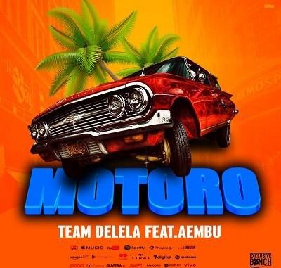 DOWNLOAD Team Delela Motoro Ft. AEMBU x Blaque Juice Mp3
