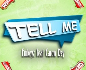 Emkeyz Tell Me (feat. Carow Dey) Mp3 Download