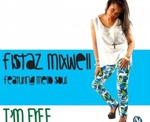 Fistaz Mixwell I'm Free ft. Mellow Soul Mp3 Download