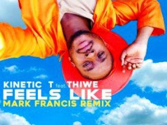 Kinetic T Ft. Thiwe Feels Like (Mark Francis Remix) Mp3 Download