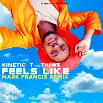 Kinetic T Ft. Thiwe Feels Like (Mark Francis Remix) Mp3 Download
