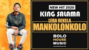 King Salama Leba Rekela Mankolonkolo Mp3 Download.