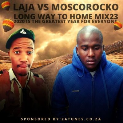 Laja Vs MoscoRocko Long Way To Home Mix 23 Mp3 Download