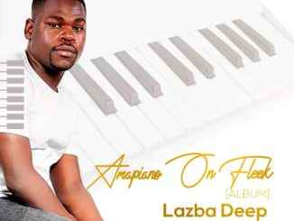 Lazba Deep Amapiano On Fleek Album Zip Download