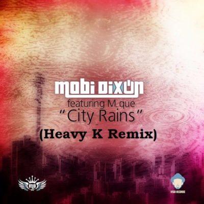Mobi Dixon ft. M Que City Rains (Heavy K Remix) Mp3 Download