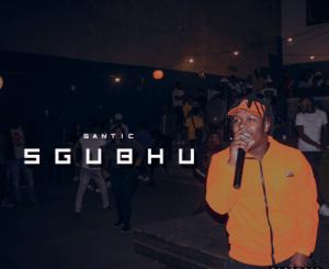 Santic Sgubhu Mp3 Download