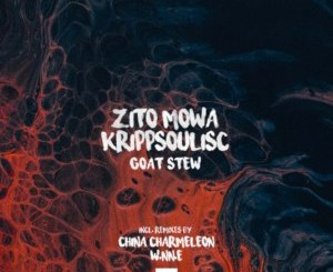 Zito Mowa & Krippsoulisc Goat Stew (China Charmeleon Remix) Mp3 Download