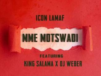 Icon Lamaf x King Salama x DJ Weber Mme Motswadi Mp3 Download
