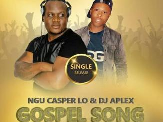 Ngu Casper Lo & DJ Aplex SA Gospel Song Mp3 Download